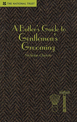A Butler's Guide to Gentlemen's Grooming By Clayton, Nicholas